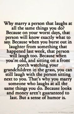 Heartfelt Quotes: Make sure you marry someone who laughs at the same things you do. ~J.D. Salinger