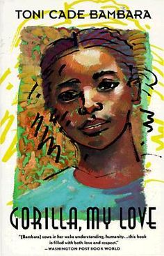 Toni Cade Bambara - Gorilla, My Love: Everyone should read this, but if you're an intelligent black girl it might feel like someone has stolen your thoughts and experiences. But in a good way.
