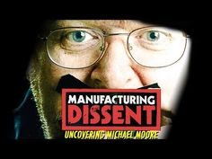 Manufacturing Dissent: Uncovering Michael Moore - YouTube