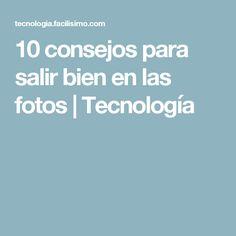 10 consejos para salir bien en las fotos   Tecnología