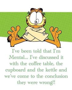 Ive been told Im mental funny quotes quote crazy garfield lol funny quote funny quotes humor Garfield Pictures, Garfield Quotes, Garfield Cartoon, Garfield And Odie, Garfield Comics, Funny Pictures, Animal Pictures, Funny Cartoons, Funny Jokes