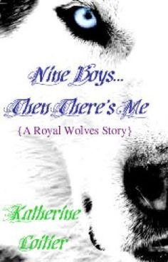 Nine Boys... Then There's Me. {A Royal Wolves Story #1} - Nine Boys... Then There's Me. {A Royal Wolves Story} - Katherin3Coitier