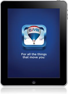 Search Homes. Anywhere. Anytime.  The free RE/MAX Mobile App for iPad keeps up when you're on the move.