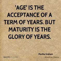 Thank you Martha Graham.