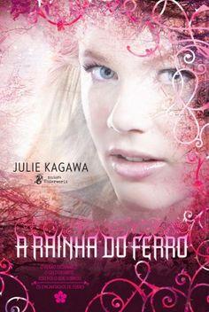 A Rainha de ferro – Os Encantados de Ferro – Vol 3 – Julie Kagawa