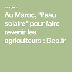 """Au Maroc, """"l'eau solaire"""" pour faire revenir les agriculteurs : Geo.fr"""