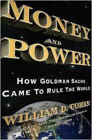 'Money and Power: How Goldman Sachs Came to Rule the World' by William D. Cohan ---- From the bestselling, prize-winning author of THE LAST TYCOONS and HOUSE OF CARDS, a revelatory history of Goldman Sachs, the most dom...