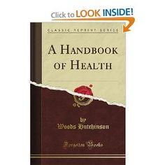 A Handbook of Health (Classic Reprint) --- http://www.amazon.com/A-Handbook-Health-Classic-Reprint/dp/1451012039/?tag=pintrest01-20