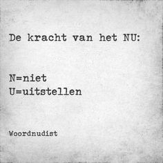 de kracht van NU Mj Quotes, Dutch Quotes, Wall Quotes, Happy Quotes, Words Quotes, Positive Quotes, Quotes To Live By, Funny Quotes, Life Quotes