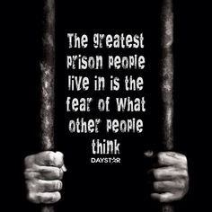 The greatest prison people live in is the fear of what other people think. [Daystar.com]
