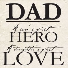 Dad, he is my hero and my first lovem just need to find a man like my Diddy, what can I say, I am a Daddys girl through and through!!!