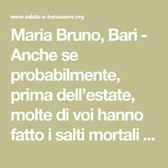Maria Bruno, Bari - Anche se probabilmente, prima dell'estate, molte di voi hanno fatto i salti mortali per superare la prova costume, la stagione calda or