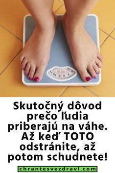 Skutočný dôvod prečo ľudia priberajú na váhe. Až keď TOTO odstránite, až potom schudnete! Keds