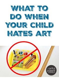 What to do When Your Child Hates Art. How to encourage creativity in other ways. And how to make art more appealing to reluctant artists.