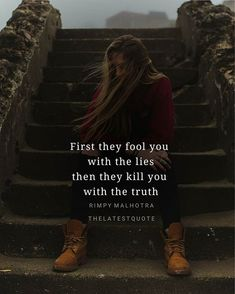 first they fool you with the lies than they kill you with the truth . . #thelatestquote #quotes