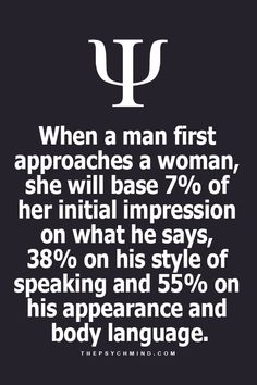 when a man first approaches a woman, she will base of her initial impression on what he says, on his style of speaking and on his appearance and body language. Psychology Fun Facts, Psychology Says, Psychology Quotes, Fact Quotes, Life Quotes, Physiological Facts, Psycho Facts, Love Facts, Relationship Facts