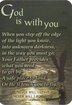 God is With You. He will never leave you nor forsake you. You are not alone in this world.