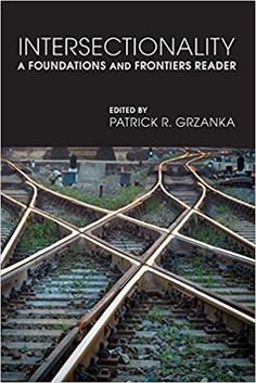 Intersectionality: A Foundations and Frontiers Reader: Patrick Grzanka, Patrick R. Grzanka: 9780813349084: Books - Amazon.ca
