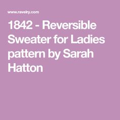 1842 - Reversible Sweater for Ladies pattern by Sarah Hatton