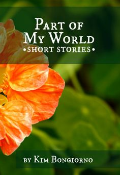 Part of My World: Short Stories by Kim Bongiorno has something for everyone who loves bite-sized fiction. Love, life, family, romance, home, beauty, mothers, fathers, lovers, fairy tales, sci-fi, and more, all in easy-to-read quick stories.