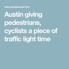 Austin giving pedestrians, cyclists a piece of traffic light time