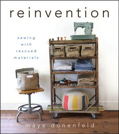 reinvention: sewing with rescued materials by Maya Donenfeld