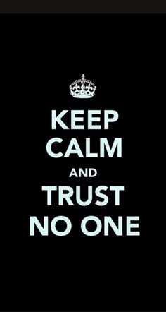 Keep Calm and Trust No One