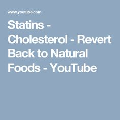 Statins - Cholesterol - Revert Back to Natural Foods -  YouTube
