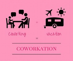 #coworking + #vacation = #coworkation
