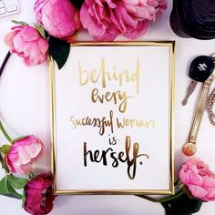 behind every successful women is herself.