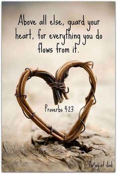 Proverbs 4:23   https://www.facebook.com/ChristianTodayInternational/photos/10152811428714916