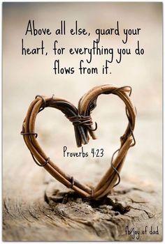 Proverbs 4:23   https://www.facebook.com/ChristianTodayInternational/photos/10152811428714916