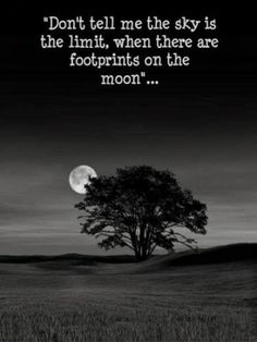 Don't tell me sky is the limit, when there are footprints on the moon... | Anonymous ART of Revolution