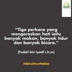 Tiga perkara yang mengeraskan hati iaitu banyak makan, banyak tidur dan banyak bicara. -Hadis Riwayat Fudail bin Iyadi.