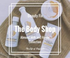 Beauty Fix – The Body Shop NEW Almond Milk and Honey Collection. Introducing the brand new body care range for sensitive, dry skin.