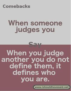 When someone keeps judging you, use this great reply. Check out our top ten comebacks for judgemental people. Really Good Comebacks, Smart Comebacks, Funny Insults And Comebacks, Savage Comebacks, Snappy Comebacks, Best Comebacks Ever, Awesome Comebacks, Sassy Quotes, Sarcastic Quotes