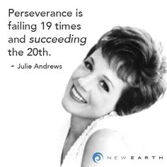 """""""Perseverance is failing 19 times and succeeding the -Julie Andrews Julie Andrews, New Earth, Fails, Times, Motivation, Inspiration, Biblical Inspiration, Daily Motivation, Determination"""