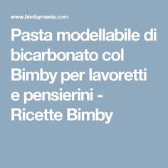 Pasta modellabile di bicarbonato col Bimby per lavoretti e pensierini - Ricette Bimby
