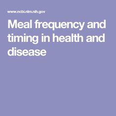 Meal frequency and timing in health and disease