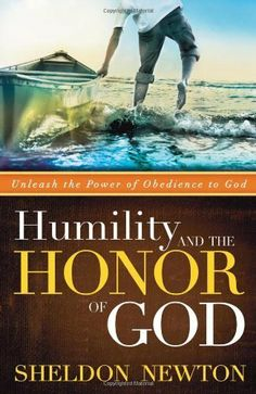 Humility And The Honor Of God: Unleash the Power of Obedience to God by Sheldon Newton, http://www.amazon.com/dp/B00267SS6I/ref=cm_sw_r_pi_dp_Ucyxtb1VBB5F3