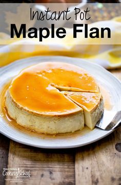 Instant Pot Maple Flan | The one thing most flan recipes have in common? Processed, condensed milk and lots of sugar. With just a few wholesome ingredients and the helping hand of my beloved Instant Pot, this Maple Flan is a breeze to make. Best of all, it's not cloyingly sweet and has the perfect creamy texture! | TraditionalCookingSchool.com