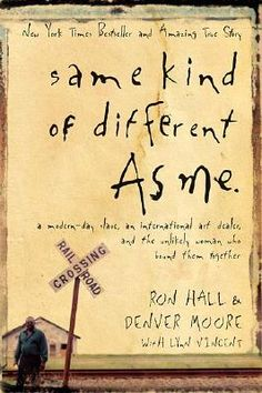 Same Kind of Different As Me By Ron Hall; Denver Moore; Lynn Vincent - A modern-day slave and an international art dealer are bound together by a dying woman's faith.