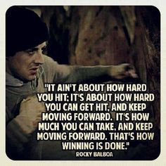 Keep moving #quote #fave... It ain't about how hard you hit: it's about how hard you can get hit.