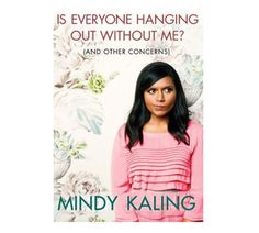 """Mindy Kaling's """"Is Everyone Hanging Out Without Me (and Other Concerns)""""    4 hours and 38 minutes"""