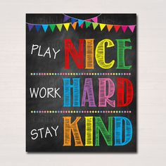 PLAY NICE, WORK HARD, STAY KIND printable poster A great poster to hang in a classroom of all ages (especially elementary schools) to remind kids of y. Printable Classroom Posters, Printable Poster, Classroom Rules, School Classroom, Classroom Door Signs, Space Classroom, Classroom Board, Classroom Behavior, Classroom Design