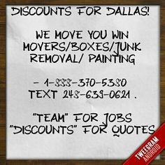 """DISCOUNTS FOR Dallas!   -Single Parents -Senior Citizens -Students & more!  NATIONWIDE DISCOUNT MOVERS  JUNK REMOVAL PAINTING ADT HOME SECURITY  for details: kik: wemoveyouwin email: wemoveyouwin@yahoo.com www.wemoveyouwin.net  Facebook Twitter Instagram Pintrest  - 1-888-370-5380  text 248-639-0621 .  """"Team"""" for Jobs """"Discounts"""" for Quotes"""