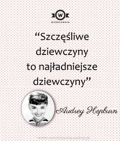 """""""Szczęśliwe dziewczyny to najładniejsze dziewczyny"""" #Audrey #Hepburn #cytaty #motywacja #moda #fashion"""