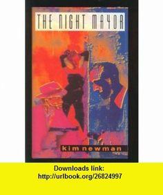 The Night Mayor (9780671697068) KIM NEWMAN , ISBN-10: 0671697064  , ISBN-13: 978-0671697068 ,  , tutorials , pdf , ebook , torrent , downloads , rapidshare , filesonic , hotfile , megaupload , fileserve