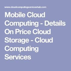 Mobile Cloud Computing - Details On Price Cloud Storage - Cloud Computing Services #cloudcomputing #cloudcomputingservices #technology #programming #tech #cloudcomputingservices #computing #trends #latest #internet #mobile