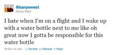 Kanye on water bottles:   Community Post: 25 Of Kanye West's Most Thought-Provoking Tweets